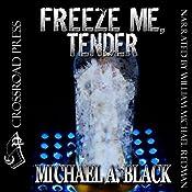 Freeze Me, Tender | [Michael A. Black]