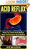 Acid Reflux: How To Treat Acid Reflux- How To Prevent Acid Reflux (Acid Reflux Treatment, Acid Reflux Remedy, Acid Reflux Disease, Stomach Pain, Acid Reflux Relief)