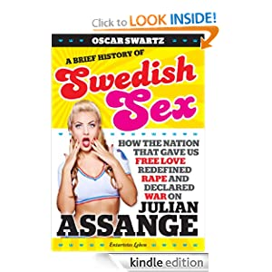 A Brief History of Swedish Sex: How the Nation that Gave Us Free Love Redefined Rape and Declared War on Julian Assange