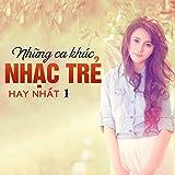 Tuyen Tap Cac Ca Khuc Nhac Tre Hay Nhat Phan 1
