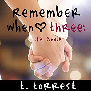Remember When Three: The Finale: Remember Trilogy, Book 3 | [T. Torrest]
