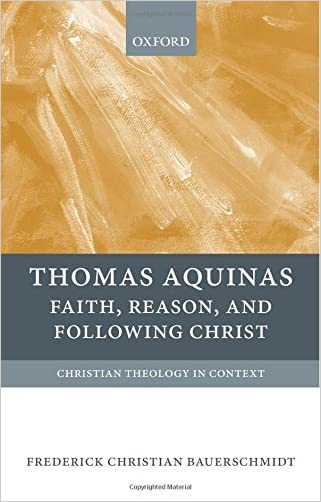 Thomas Aquinas: Faith, Reason, and Following Christ (Christian Theology in Context)