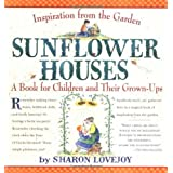 Sunflower Houses: Inspiration From the Garden--A Book for Children and Their Grown-Ups ~ Sharon Lovejoy