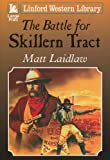 img - for The Battle For Skillern Tract (Linford Western Library) book / textbook / text book