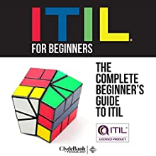 ITIL for Beginners: The Complete Beginner's Guide to ITIL (       UNABRIDGED) by  ClydeBank Technology Narrated by Amy Barron Smolinski