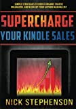 Nick Stephenson Supercharge Your Kindle Sales: Simple Strategies to Boost Organic Sales on Amazon and Blow up Your Author Mailing List