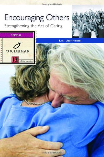 Encouraging Others: Strengthening the Art of Caring (Fisherman Bible Studyguides), Johnson, Lin