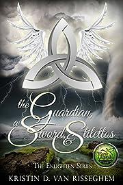 The Guardian, a Sword, & Stilettos (The Enlighten Series Book 1)