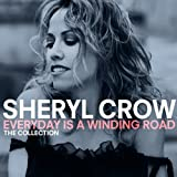 Everyday Is A Winding Road: The Collection Sheryl Crow