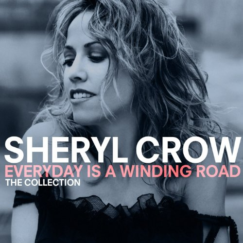 Sheryl Crow - Everyday Is A Winding Road The Collection - Zortam Music