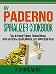 My Paderno Spiralizer Cookbook: Tasty...