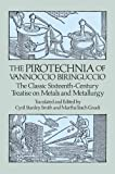 The Pirotechnia of Vannoccio Biringuccio: The Classic Sixteenth-Century Treatise on Metals and Metallurgy