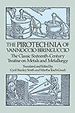 The Pirotechnia of Vannoccio Biringuccio: The Classic Sixteenth-Century Treatise on Metals and Metallurgy