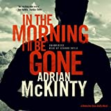 img - for In the Morning I'll Be Gone: Troubles Trilogy, Book 3 (Detective Sean Duffy, Book 3) book / textbook / text book