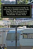 The New Investor's Guide To Owning A Mobile Home Park: Why Mobile Home Park Ownership Is the Best Investment in This Economy and Step by Step Instructions How to Acquire and Manage a Profitable Park