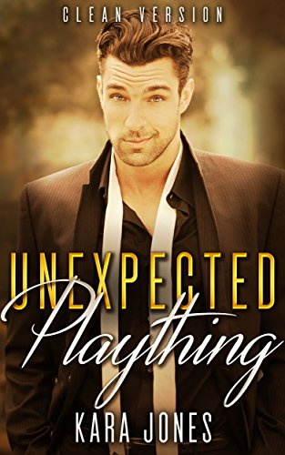 Romance: BILLIONAIRE ROMANCE: Unexpected Plaything (Sweet Clean Alpha Pregnancy Romance) (Clean Wholesome Inspirational Second Chance Romance)
