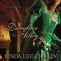 Daughter of Silk (       UNABRIDGED) by Linda Lee Chaikin Narrated by Christine Rendel