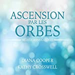 Ascension par les orbes : Méditations guidées | Diana Cooper,Kathy Crosswell