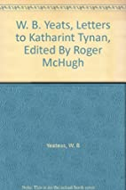 W. B. Yeats, Letters to Katharint Tynan,…