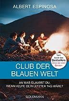 CLUB DER BLAUEN WELT: AN WAS GLAUBST DU, WENN MORGEN DEIN LETZTER TAG WÄRE - ROMAN (GERMAN EDITION)