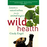 Wild Health: Lessons in Natural Wellness from the Animal Kingdom ~ Cindy Engel