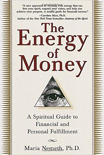 The Energy of Money: A Spiritual Guide to Financial and Personal Fulfillment written by Maria Nemeth Ph.D.