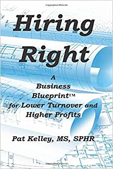Hiring Right: A Business Blueprint For Lower Turnover And Higher Profits (A Business Blueprint Book)