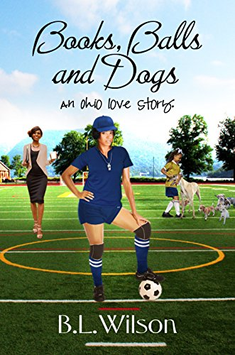Book: Books, Balls, and Dogs - an Ohio love story by B.L. Wilson