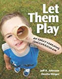 img - for Let Them Play: An Early Learning (Un)Curriculum [Paperback] [2012] (Author) Denita Dinger, Jeff A. Johnson book / textbook / text book