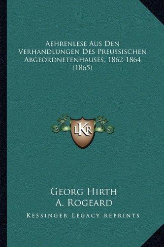 Aehrenlese Aus Den Verhandlungen Des Preussischen Abgeordnetenhauses, 1862-1864 (1865)