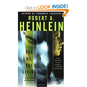 For Us, The Living: A Comedy of Customs by Robert A. Heinlein, Spider Robinson and Robert James