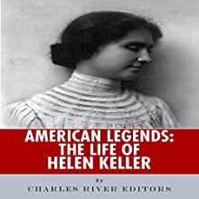 American Legends: The Life of Helen Keller (       UNABRIDGED) by Charles River Editors Narrated by Shana M. Buck