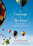 img - for The Courage to Be Free: Discover Your Original Fearless Self book / textbook / text book