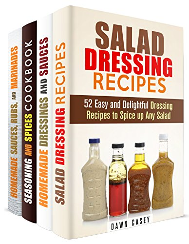 Dressings and Sauces Box Set (4 in 1): Homemade Dressings, Sauces and Spices to Tranform Ordinary Meals into Great Dishes (Home Cookbook) by Dawn Casey, Jessica Meyer, Amber Powell, Sharon Greer