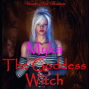 Myka: The Goddess Witch | [Vianka Van Bokkem]