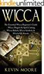 Wicca: The Essential Wicca Beginner's...