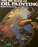 img - for The Big Book of Oil Painting by J.M. Parramon (1990-04-12) book / textbook / text book