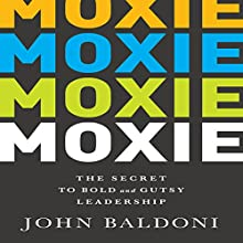 Moxie: The Secret to Bold and Gutsy Leadership (       UNABRIDGED) by John Baldoni Narrated by Tim Andres Pabon
