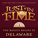 The Rescue Begins in Delaware: Just in Time | Cheri Pray Earl,Carol Lynch Williams