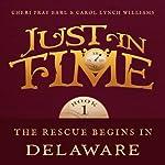 The Rescue Begins in Delaware: Just in Time | Cheri Pray Earl,Carol Lynch Williams