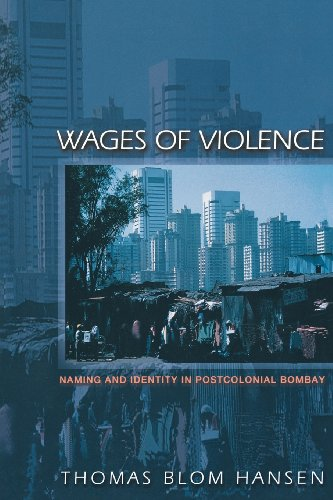 Wages of Violence: Naming and Identity in Postcolonial Bombay.