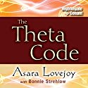 The Theta Code  by Asara Lovejoy, Bonnie Strehlow Narrated by Asara Lovejoy, Bonnie Strehlow
