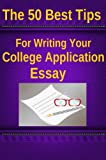 The 50 Best Tips For Writing Your College Application Essay