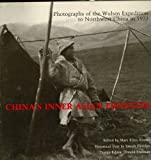 China's Inner Asian Frontier: Photographs of the Wulsin Expedition to Northwest China in 1923 (0674119681) by Fletcher, Joseph