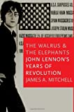 img - for The Walrus and the Elephants: John Lennon's Years of Revolution book / textbook / text book