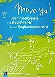 Move ya!: Grammatikspiele mit Bewegung für den Englischunterricht