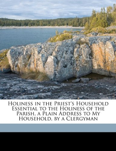Holiness in the Priest's Household Essential to the Holiness of the Parish, a Plain Address to My Household, by a Clergyman