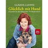 """Gl�cklich mit Hund: Expertenrat der Moderatorin von>>Tiere suchen ein Zuhause<<von """"Claudia Ludwig"""""""