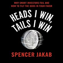 Heads I Win, Tails I Win: Why Smart Investors Fail and How to Tilt the Odds in Your Favor Audiobook by Spencer Jakab Narrated by Sean Pratt