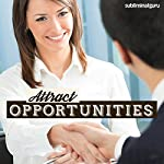 Attract Opportunities - Subliminal Messages: Seize the Moment, with Subliminal Messages |  Subliminal Guru
